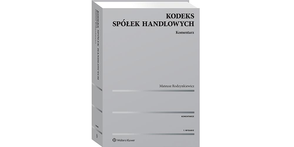 Komentarz do Kodeksu Spółek Handlowych Mateusza Rodzynkiewicza - kolejne wydanie